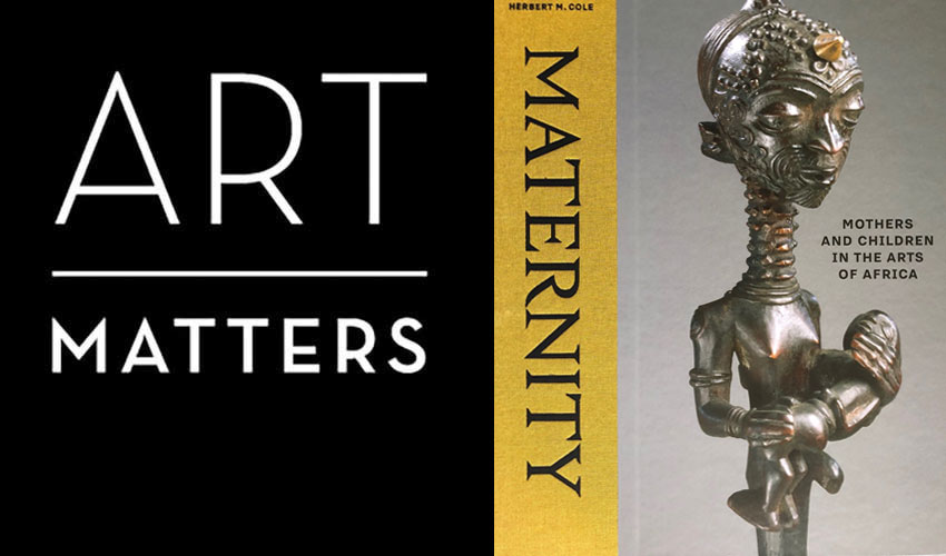 Art Matters - <em>Maternity: Mothers and Children in the Arts of Africa</em> with Herbert M. Cole